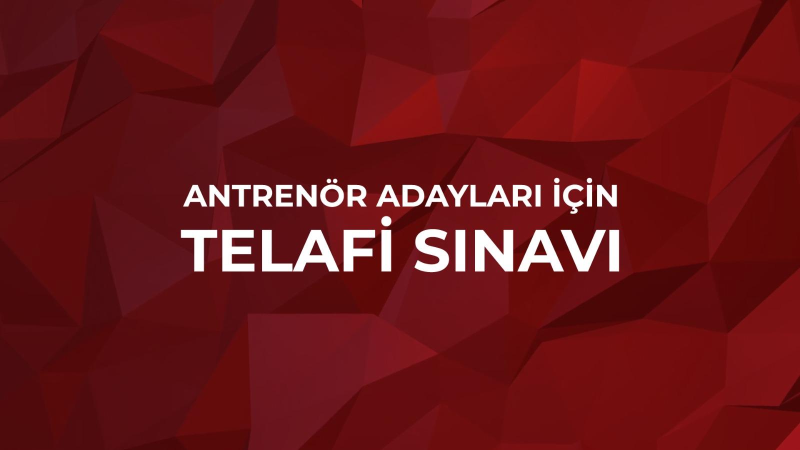 ANTRENÖR ADAYLARI İÇİN TELAFİ SINAVI