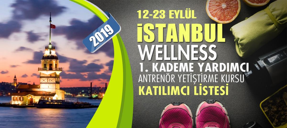 12-23 EYLÜL 2019 İSTANBUL WELLNESS 1. KADEME YARDIMCI ANTRENÖRLÜK KURSU KATILIMCI LİSTESİ