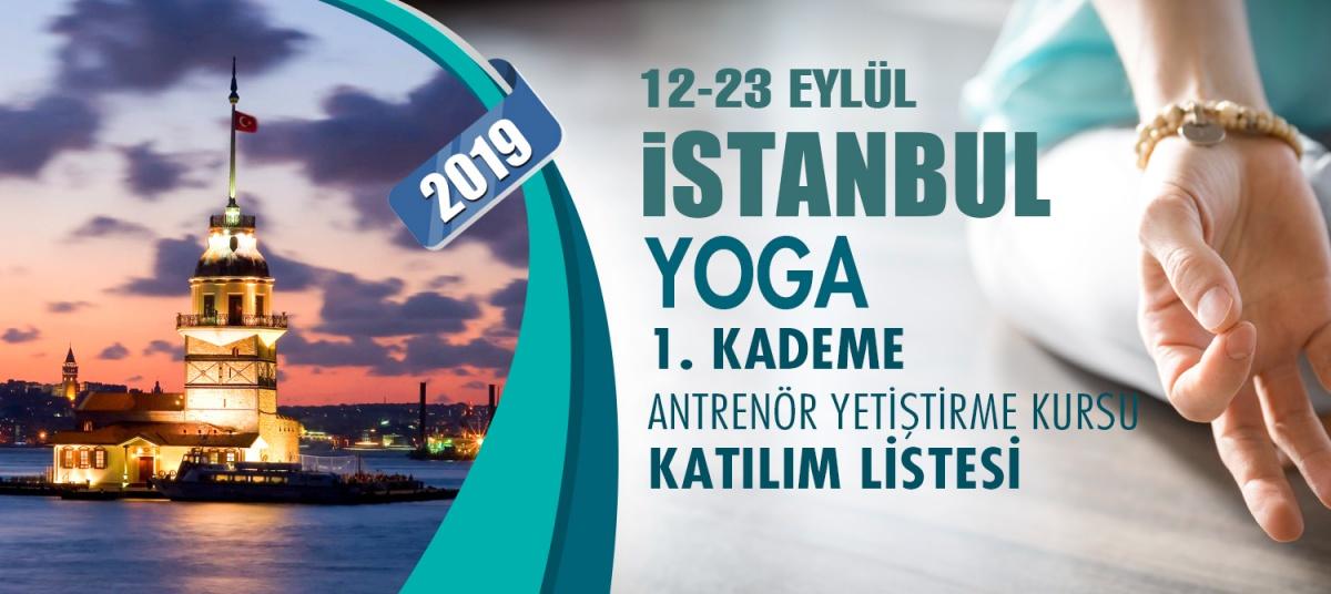 12-23 EYLÜL 2019 İSTANBUL YOGA 1. KADEME YARDIMCI ANTRENÖRLÜK KURSU KATILIMCI LİSTESİ