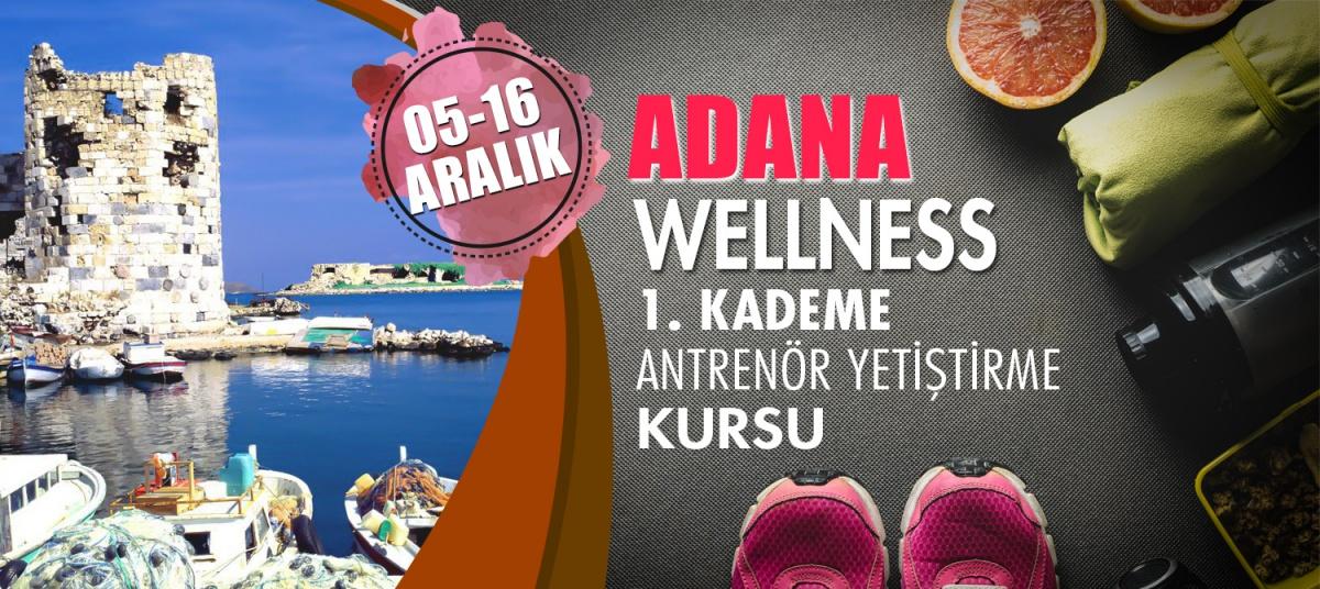 ADANA 1. KADEME WELLNESS ANTRENÖRLÜK KURSU 05-16 ARALIK 2018