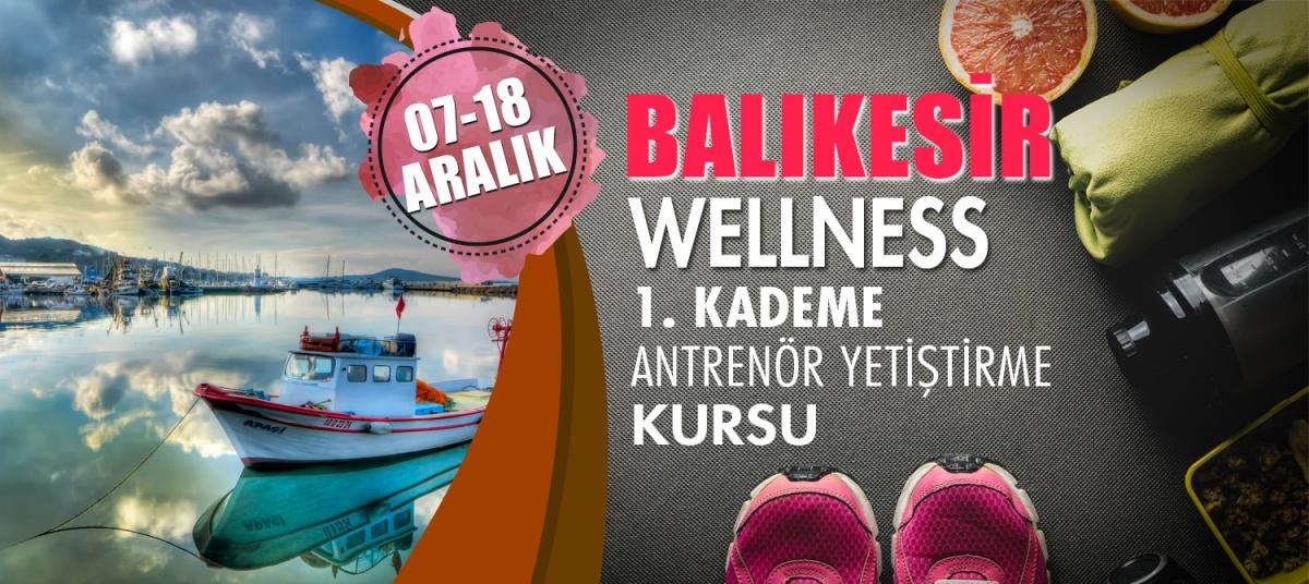 BALIKESİR 1. KADEME WELLNESS ANTRENÖRLÜK KURSU 07-18 ARALIK 2018