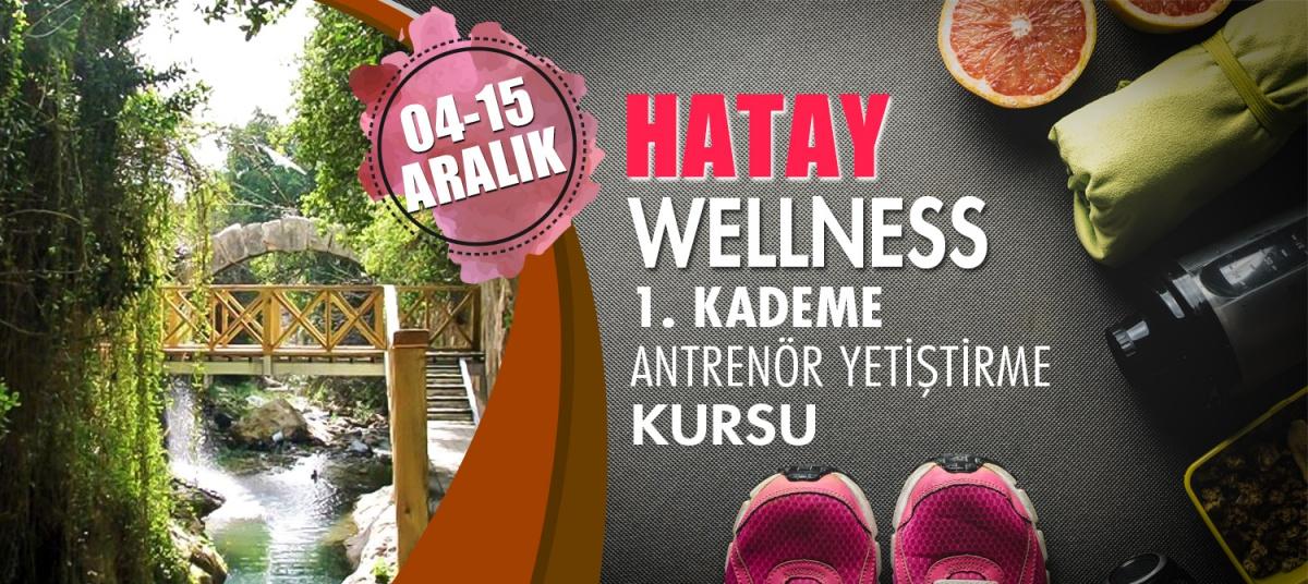 HATAY 1. KADEME WELLNESS ANTRENÖRLÜK KURSU 04-15 ARALIK 2018