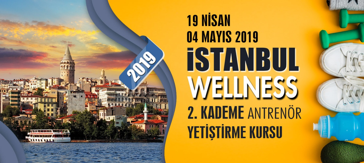 İSTANBUL 2. KADEME WELLNESS ANTRENÖRLÜK KURSU 19 NİSAN 04 MAYIS 2019