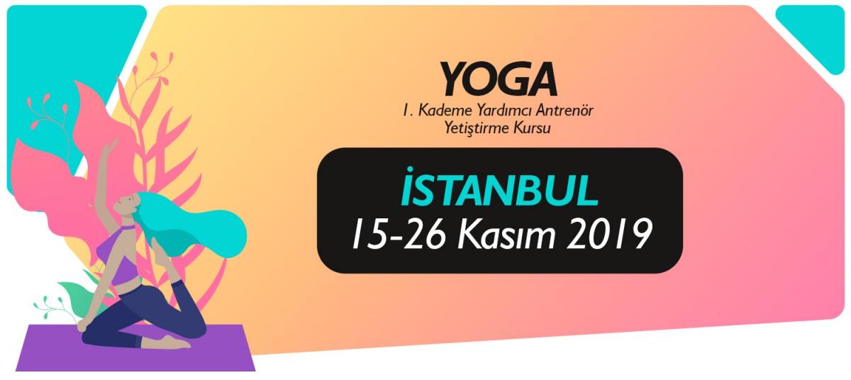 15-26 KASIM 2019 İSTANBUL 1. KADEME YOGA YARDIMCI ANTRENÖRLÜK KURSU