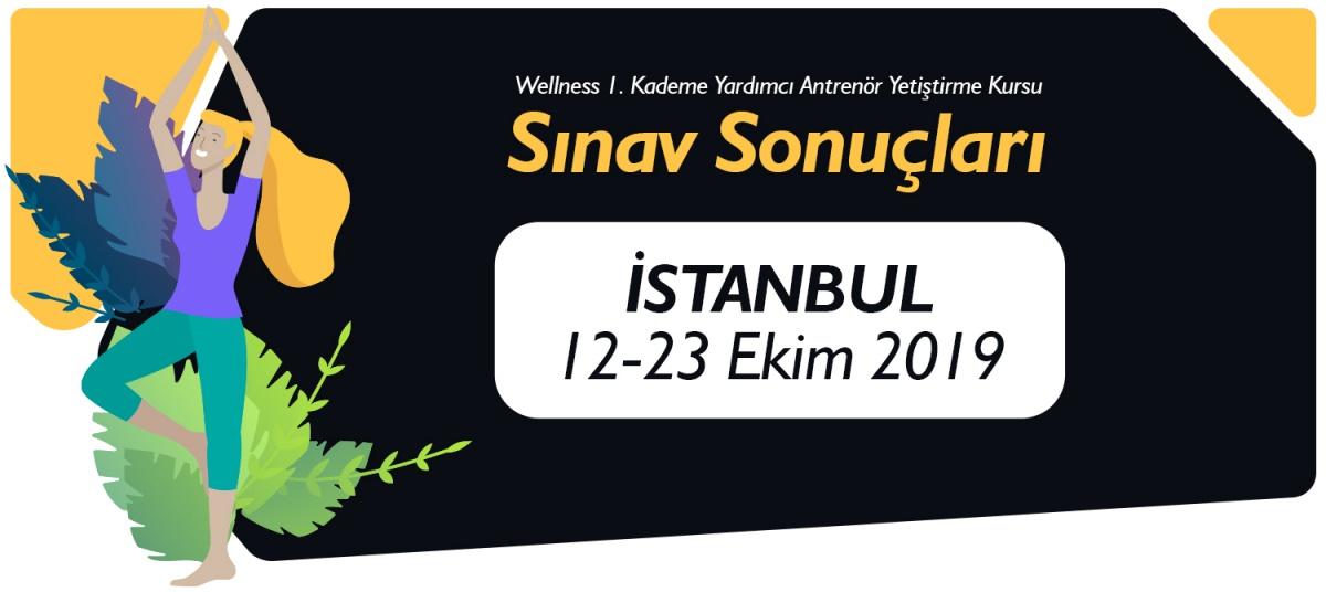 12-23 EKİM 2019 TARİHLERİ ARASINDA İSTANBUL'DA AÇILAN 1. KADEME WELLNESS YARDIMCI ANTRENÖR YETİŞTİRME KURSU SINAV SONUÇLARI