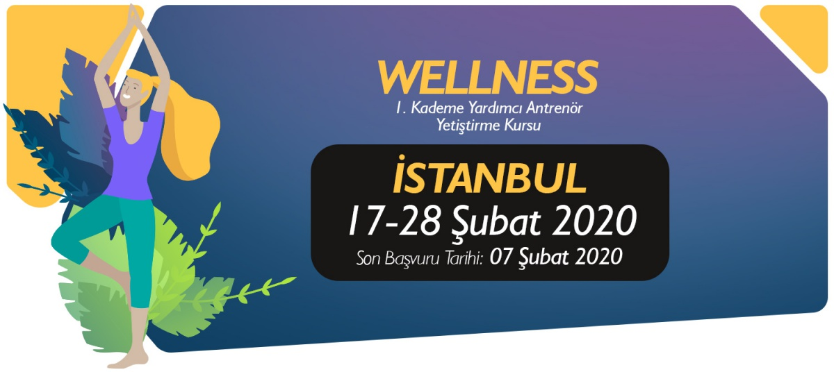 17-28 ŞUBAT 2020 İSTANBUL 1. KADEME WELLNESS YARDIMCI ANTRENÖRLÜK KURSU