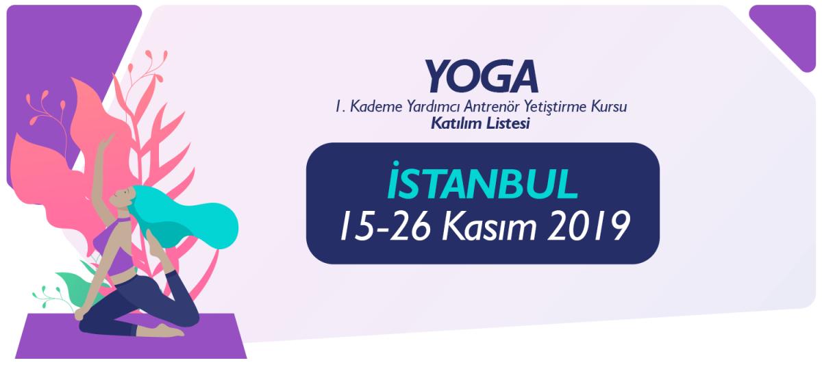 15-26 KASIM 2019 İSTANBUL YOGA 1. KADEME YARDIMCI ANTRENÖRLÜK KURSU KATILIMCI LİSTESİ