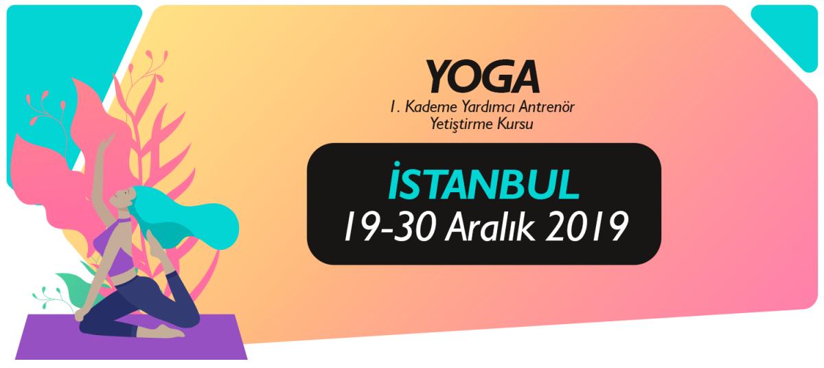 19-30 ARALIK 2019 İSTANBUL 1. KADEME YOGA YARDIMCI ANTRENÖRLÜK KURSU