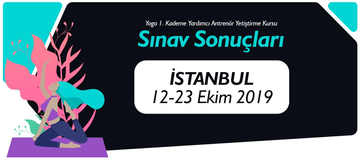 12-23 EKİM 2019 TARİHLERİ ARASINDA İSTANBUL'DA AÇILAN 1. KADEME YOGA YARDIMCI ANTRENÖR YETİŞTİRME KURSU SINAV SONUÇLARI