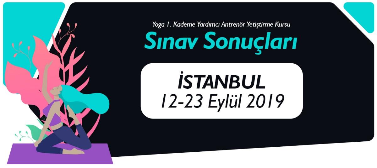 12-23 EYLÜL 2019 TARİHLERİ ARASINDA İSTANBUL'DA AÇILAN 1. KADEME YOGA YARDIMCI ANTRENÖR YETİŞTİRME KURSU SINAV SONUÇLARI