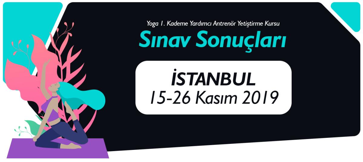 15-26 KASIM 2019 TARİHLERİ ARASINDA İSTANBUL'DA AÇILAN 1. KADEME YOGA YARDIMCI ANTRENÖR YETİŞTİRME KURSU SINAV SONUÇLARI